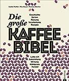 Kaffeebuch: Die große Kaffee-Bibel. Alles über der Deutschen liebsten Wachmacher: Geschichte,...